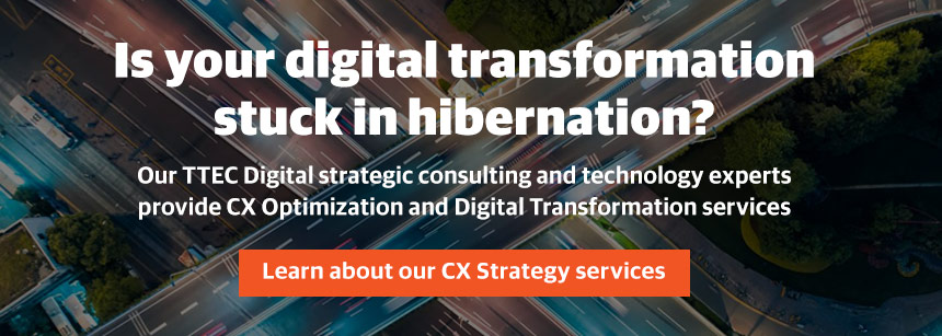 Our CX optimization and digital trasnformation experts will help you plan and implement your digital customer service strategy