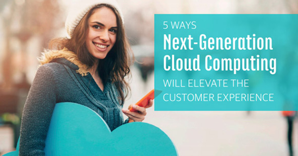 Cloud computing elevates the customer experience