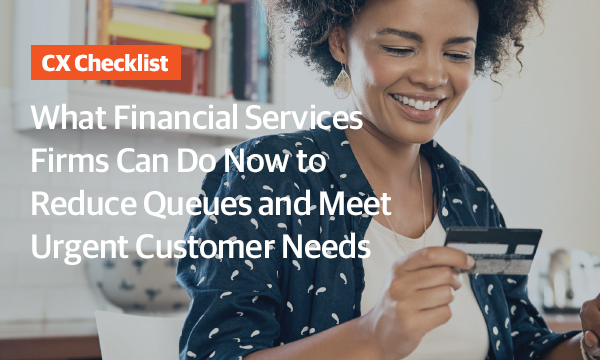 What Financial Services Firms Can Do Now to Reduce Queues and Meet Customer Needs